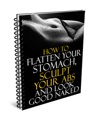 How to Flatten Your Stomach, Sculpt Your Abs and Look Good Naked